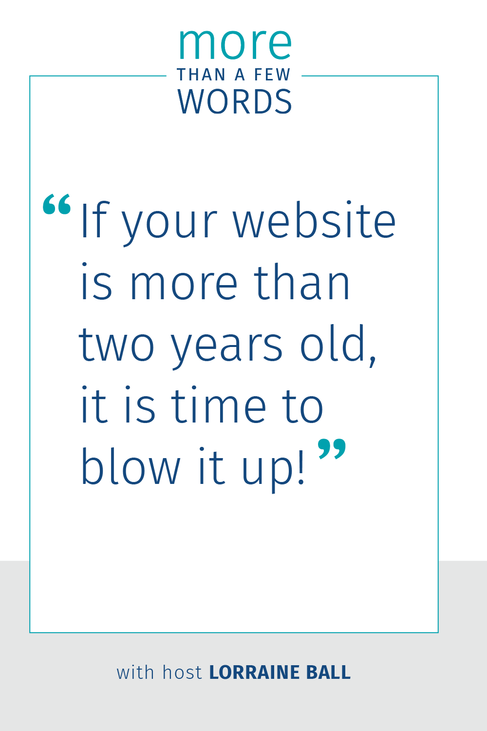 If your website is more than two years old it is time to blow up your website