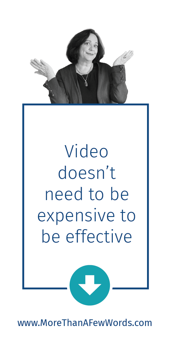 Cost effective video.  It doesn't need to be expensive to be effective